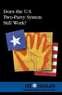 Does The U.S. Two Party System Still Work? - Noah Berlatsky