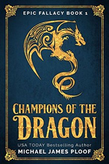 Champions of the Dragon: Humorous Fantasy (Epic Fallacy Book 1) - Michael James Ploof,Holly M. Kothe