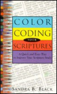Color Coding Your Scripture: A Quick and Easy Way to Improve Your Scripture Study - Sandra B Black
