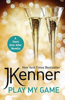 Play My Game: A Stark Ever After e-novella - J. Kenner