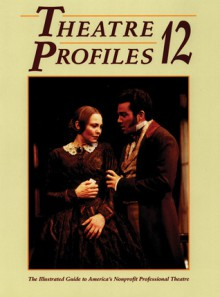 Theatre Profiles 12: The Illustrated Guide to America's Nonprofit Professional Theatres - Steven Samuels