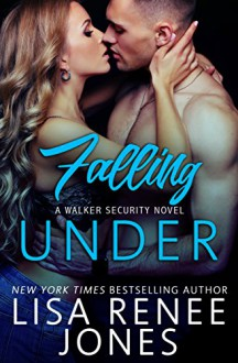 Falling Under (Walker Security Series) - Lisa Renee Jones