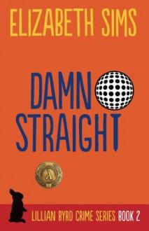 Damn Straight (Lillian Byrd Crime Series) (Volume 2) - Elizabeth Sims