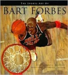 The Sports Art of Bart Forbes - Beckett Publications