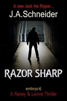 RAZOR SHARP (EMBRYO: A Raney & Levine Thriller Book 6) - J.A. Schneider
