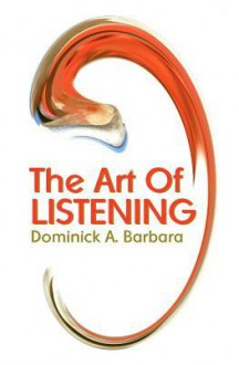 The Art Of Listening - Dominick A. Barbara
