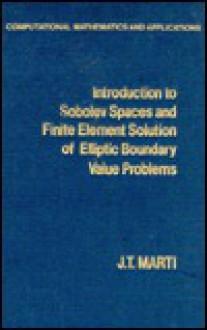 Introduction to Sobolov Spaces and Finite Element Solution of Elliptic Boundary Problems - J. Marti, John Whiteman