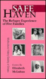 Safe Haven: The Refugee Experience of Five Families (Ethnocultural Voices Series) - Elizabeth McLuhan