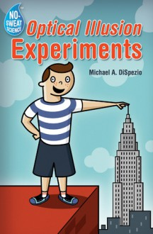 No-Sweat Science®: Optical Illusion Experiments - Michael A. DiSpezio, Jack Gallagher