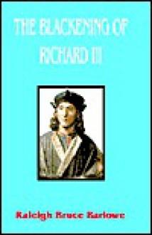 The Blackening of Richard III - Raleigh Bruce Barlowe