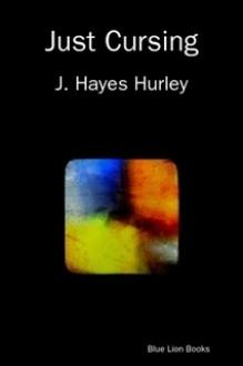 Just Cursing - J. Hayes Hurley
