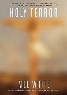Holy Terror: Lies the Christian Right Tells Us to Deny Gay, Lesbian, and Transgender Equality - Mel White