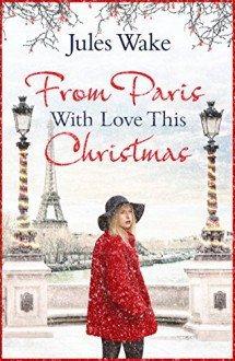 With Love From Paris This Christmas - Jules Wake