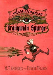 The Assassination of Brangwain Spurge - Eugene Yelchin,M.T. Anderson