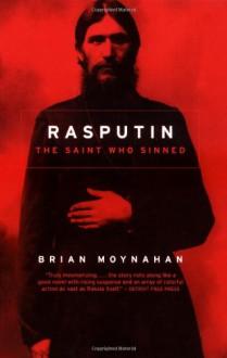 Rasputin: The Saint Who Sinned - Brian Moynahan