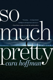 So Much Pretty - Cara Hoffman