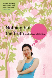 Nothing But the Truth [and a few white lies] - Justina Chen