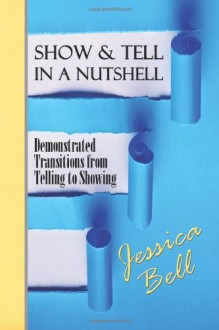 Show & Tell in a Nutshell: Demonstrated Transitions from Telling to Showing - Jessica Bell
