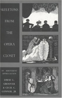 Skeletons from the Opera Closet: An Irreverent Appreciation - David L. Groover, Cecil C. Conner