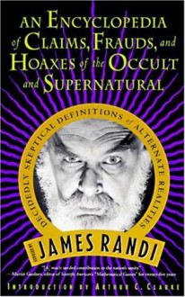 An Encyclopedia of Claims, Frauds, and Hoaxes of the Occult and Supernatural - James Randi;Arthur C. Clarke