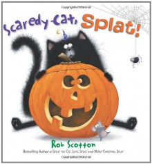Scaredy-Cat, Splat! - Rob Scotton