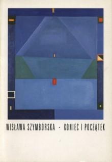 Koniec i początek - Wisława Szymborska