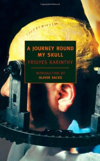 A Journey Round My Skull (New York Review Books Classics) - Frigyes Karinthy