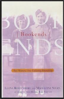 Bookends: Two Women, One Enduring Friendship - Leona Rostenberg, Madeleine B. Stern
