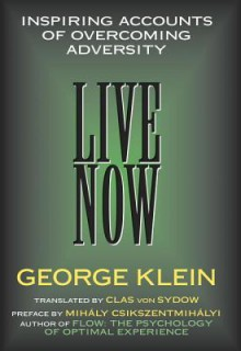 Live Now: Inspiring Accounts of Overcoming Adversity - George Klein
