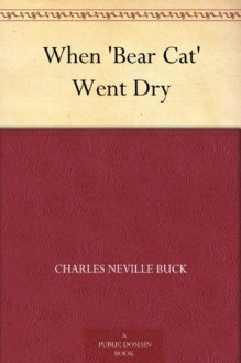 When 'Bear Cat' Went Dry - Charles Neville Buck, George W. Gage