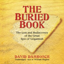 The Buried Book: The Loss and Rediscovery of the Great Epic of Gilgamesh - David Damrosch, William Hughes, Inc. Blackstone Audio