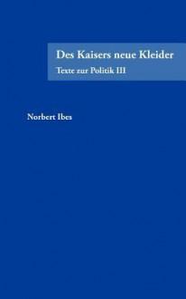 Des Kaisers Neue Kleider - Norbert Ibes