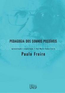 Pedagogia dos Sonhos Possíveis - Paulo Freire, Ana Maria Araujo Freire