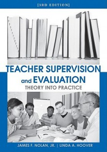 Teacher Supervision and Evaluation: Theory Into Practice - James Nolan, Linda A. Hoover