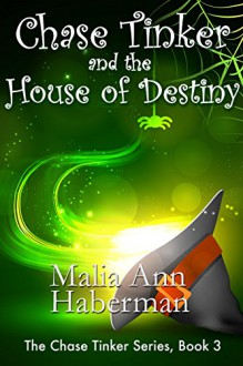 Chase Tinker and the House of Destiny (The Chase Tinker Series, Book 3) (Volume 3) - Malia Ann Haberman