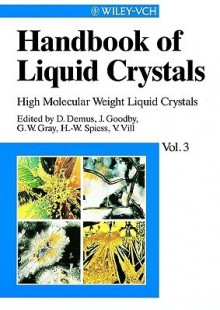 High Molecular Weight Liquid Crystals (Handbook Of Liquid Crystals, #3) - Dietrich Demus, John W. Goodby, George W. Gray, Hans W. Spiess