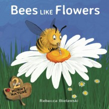 Bees Like Flowers (Mummy Nature, #2) - Rebecca Bielawski
