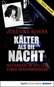 Kälter als die Nacht: Gefangen im Keller eines Serienmörders (Lübbe Sachbuch) - Josefina Rivera,Veronika Dünninger