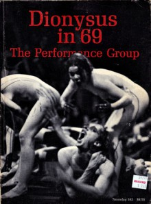 Dionysus in 69 - The Performance Group, Max Waldman, Richard Schechner, Robert Adams, Frederick Eberstadt, Raeanne Rubenstein