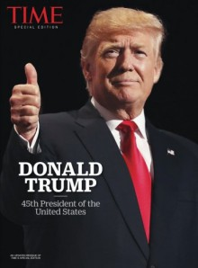TIME Donald Trump Election Special: 45Th President Of The United States - The Editors Of Time