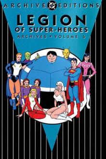 Legion of Super-Heroes Archives, Vol. 6 - Jim Shooter, Curt Swan