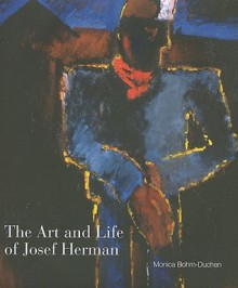 The Art and Life of Josef Herman: 'In Labour My Spirit Finds Itself' - Monica Bohm-Duchen