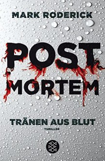 Post Mortem - Tränen aus Blut: Thriller - Mark Roderick