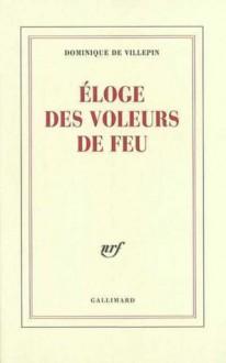 Eloge Des Voleurs De Feu - Dominique de Villepin