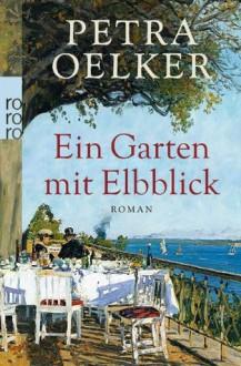 Ein Garten mit Elbblick - Petra Oelker