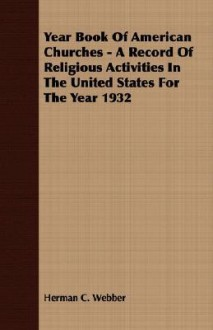 Year Book of American Churches - A Record of Religious Activities in the United States for the Year 1932 - Herman Webber