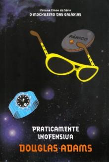 Praticamente Inofensiva (O Mochileiro das Galáxias, #5) - Douglas Adams, Marcia Heloisa Amarante Gonçalves