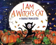I Am a Witch's Cat - Harriet Muncaster, Harriet Muncaster