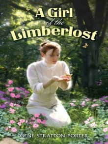 A Girl of the Limberlost (Dover Children's Classics) - Gene Stratton-Porter