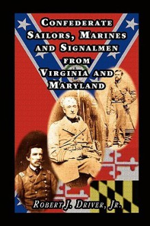 Confederate Sailors, Marines and Signalmen from Virginia and Maryland - Robert J. Driver
